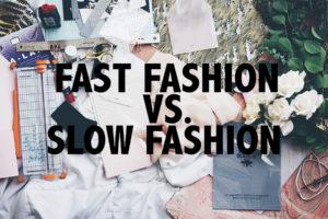 Fast fashion vs slow fashion